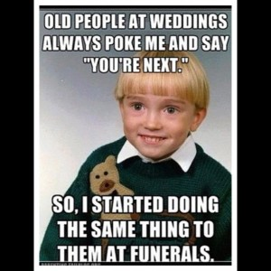 people-weddings-next-funerals-meme-kid-fail-saying-funny-funnypics-funnypictures-hilarious-rofl-lmao-humor-comedy-joke-lolpictures-lolpics-lol-picture